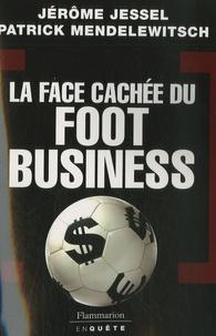 Jérôme Jessel et Patrick Mendelewitsch - La face cachée du foot business.