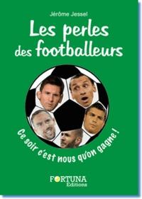 Jérôme Jessel - Les perles des footballeurs.