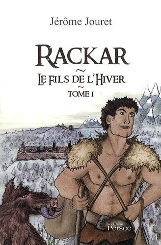 Jérôme Jouret - Rackar - Tome 1, Le fils de l'hiver.