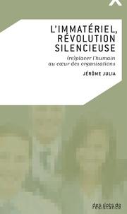 Jérôme Julia - L'immatériel, révolution silencieuse - (Re)placer l'humain au coeur des organisations.