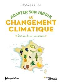 Jérôme Jullien - Adapter son jardin au changement climatique - Etat des lieux et solutions.