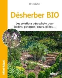 Jérôme Jullien - Désherber BIO - Les solutions zéro phyto pour jardins, potagers, cours, allées....