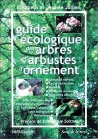 Jérôme Jullien et Elisabeth Jullien - Guide écologique des arbres et arbustes d'ornement. - Tome 1.