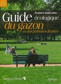 Jérôme Jullien et Elisabeth Jullien - Guide écologique du gazon et des pelouses fleuries.