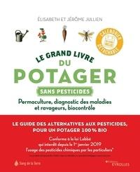 Jérôme Jullien et Elisabeth Jullien - Le grand livre du potager sans pesticides - Permaculture, diagnostic des maladies et ravageurs, biocontrôle.
