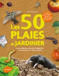 Les 50 plaies du jardinier - Les problèmes les plus fréquents et comment en venir à bout.pdf