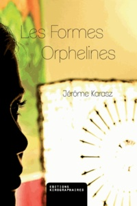 Jérôme Karasz - Les formes orphelines.