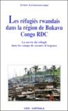 Jérôme Karimumuryango - Les réfugiés rwandais dans la région de Bukavu Congo RDC. - La survie du réfugié dans les camps de secours d'urgence.