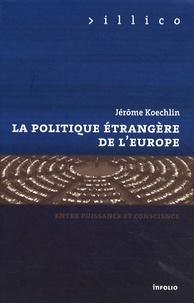 Jérôme Koechlin - La politique étrangère de l'Europe - Entre puissance et conscience.