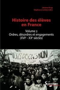 Jérôme Krop et Stéphane Lembré - Histoire des élèves - Volume 2, Ordres, désordres et engagements (XVIe-XXe siècles).