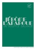 Jérôme Lafargue - Un souffle sauvage.