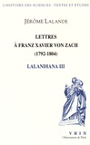 Jérôme Lalande - Lalandiana - Volume 3, Lettres à Franz Xavier von Zach (1792-1804).