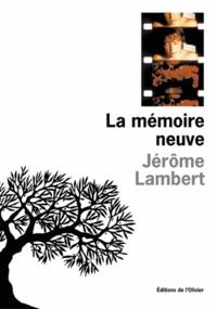 Jérôme Lambert - La mémoire neuve suivi de Pour mémoire.