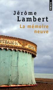 Jérôme Lambert - La mémoire neuve - Suivi de Pour mémoire.