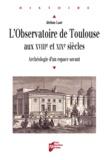 Jérôme Lamy - L'observatoire de Toulouse aux XVIIIe et XIXe siècles - Archéologie d'un espace savant.
