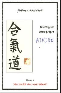 Développez votre propre aïkido - Tome 1, Entrée en matière.pdf