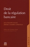 Jérôme Lasserre Capdeville et Jean-Philippe Kovar - Droit de la régulation bancaire.