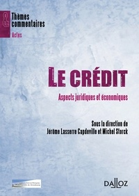 Jérôme Lasserre Capdeville et Michel Storck - Le crédit - Aspects juridiques et économiques.