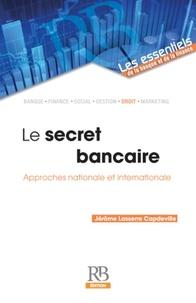 Jérôme Lasserre Capdeville - Le secret bancaire - Approches nationale et internationale.