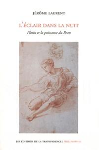 Jérôme Laurent - L'éclair dans la nuit - Plotin et la puissance du Beau.