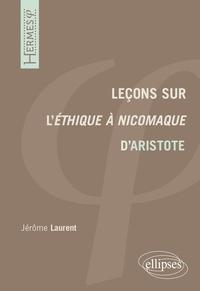 Jérôme Laurent - Leçons sur L'éthique à Nicomaque d'Aristote.