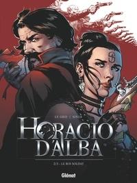 Jérôme Le Gris et Nicolas Siner - Horacio d'Alba Tome 2 : Le roi soldat.