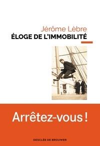 Jérôme Lèbre - Éloge de l'immobilité.
