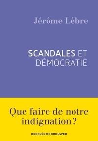 Jérôme Lèbre - Scandales et démocratie.