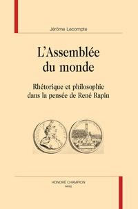 Jérôme Lecompte - L'assemblée du monde - Rhétorique et philosophie dans la pensée de René Rapin.