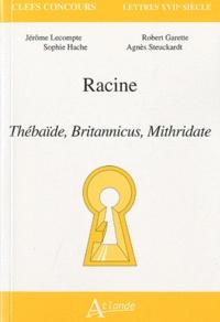 Jérôme Lecompte et Robert Garette - Racine - Thébaïbe, Britannicus, Mithridate.