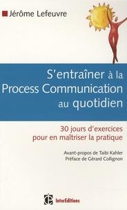 Jérôme Lefeuvre - S'entraîner à la Process Com au quotidien - 30 Jours d'exercices pour en maîtriser la pratique.