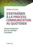 Jérôme Lefeuvre - S'entraîner à la Process Communication au quotidien - 30 jours d'exercices pour en maîtriser la pratique.