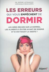 Jérôme Lefrançois et Véronique Deschamps - Les erreurs qui vous empêchent de dormir - Les idées reçues sur le sommeil, les aliments à éviter avant de dormir, et si on faisait le sieste ?.