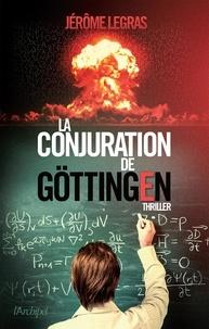 Jérôme Legras - La conjuration de Göttingen.