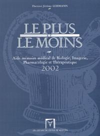 Jérôme Lehmann - Le plus et le moins. - Aide-mémoire médical de biologie, imagerie, pharmacologie et thérapeutique 2002.