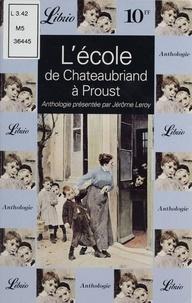Jérôme Leroy - L'école de Chateaubriand à Proust. - Anthologie.