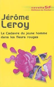 Jérôme Leroy - Le cadavre du jeune homme dans les fleurs rouges.