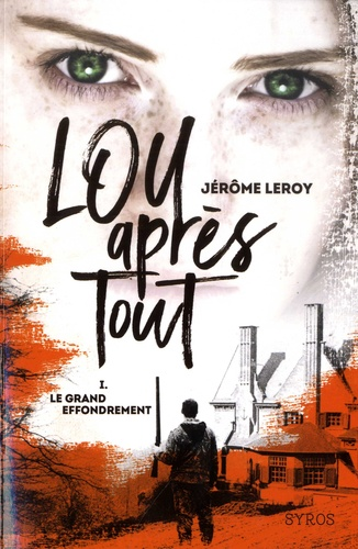 Jérôme Leroy - Lou après tout Tome 1 : Le grand effondrement.