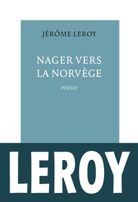 Jérôme Leroy - Nager vers la Norvège.
