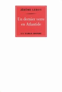 Jérôme Leroy - Un dernier verre en Atlantide.
