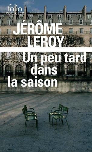 Jérôme Leroy - Un peu tard dans la saison.
