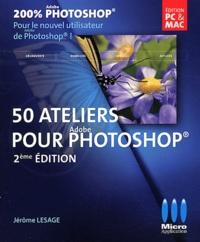 Jérôme Lesage - 200% Photoshop - 50 ateliers pour débuter avec photoshop.