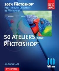 Jérôme Lesage - 50 Ateliers pour débuter avec Photoshop.