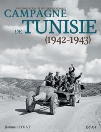 Jérôme Leygat - Campagne de Tunisie (1942-1943) - Une épopée oubliée de l'armée d'Afrique.