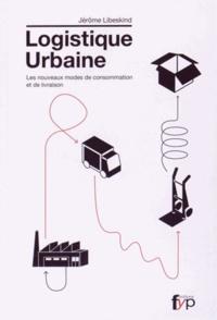 Jérôme Libeskind - Logistique urbaine - Les nouveaux modes de consommation et de livraison.