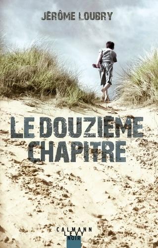 Jérôme Loubry - Le douzième chapitre.