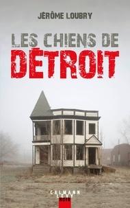 Jérôme Loubry - Les Chiens de Détroit.