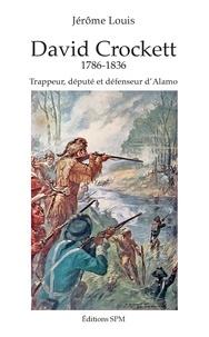 Jérôme Louis - David Crockett - Trappeur, député et défenseur d'Alamo.
