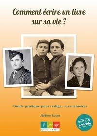 Jérôme Lucas - Comment écrire un livre sur sa vie ? - Guide pratique pour rédiger ses mémoires.