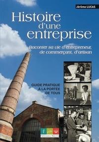 Jérôme Lucas - Écrire l'histoire d'une entreprise - Raconter sa vie d'entrepreneur, de commerçant, d'artisan.